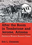 img - for After The Boom In Tombstone And Jerome, Arizona: Decline In Western Resource Towns (Shepperson Series in History Humanities) book / textbook / text book