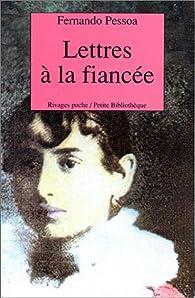 Lettres à la fiancée par Fernando Pessoa
