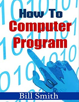 How to Computer Program by [Smith, Bill]