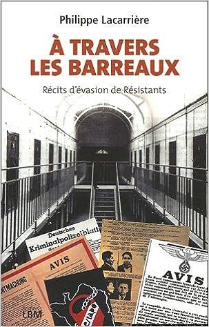 Lire un A travers les barreaux : récits d'évasion de Résistants pdf