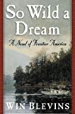 So Wild a Dream: A Novel of Frontier America