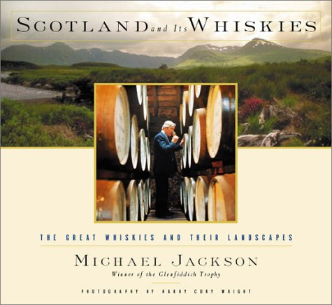 Scotland and Its Whiskies: The Great Whiskies and Their Landscapes by Michael Jackson