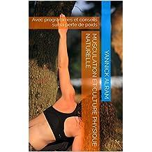 Musculation et Culture physique naturelle: Avec programmes et conseils sur la perte de poids (French Edition)