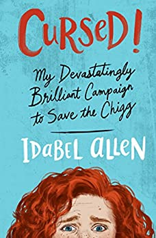 Cursed!: My Devastatingly Brilliant Campaign to Save the Chigg, a YA Detective Novel (The Mortal Frenemies) by [Allen, Idabel]