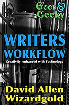 Good and Geeky Writers Workflow: Creativity Enhanced with Technology by [Wizardgold, David Allen]