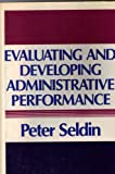 Evaluating and Developing Administrative Performance : A Practical Guide for Academic Leaders, Seldin, Peter, 1555421199