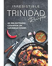 Irresistible Trinidad Recipes: An Enlightening Cookbook on Caribbean Dishes