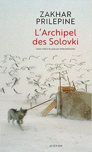 Zakhar Prilepine - L'Archipel des Solovki (Rentrée Littérature 2017)