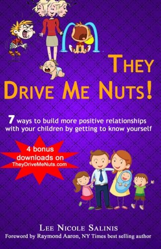 They Drive Me Nuts!: 7 ways to build more positive relationships with your children by getting to know yourself.