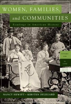 Women, Families and Communities Readings in American History Volume 1 to 1900 (Volume One To 1900)