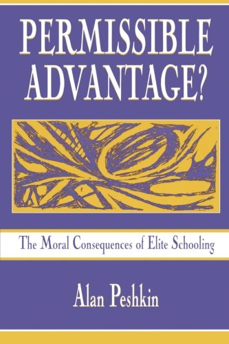 Permissible Advantage? The Moral Consequences of Elite Schooling (Sociocultural, Political, and Historical Studies in Education)