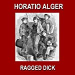 Ragged Dick: Or Street Life in New York with the Boot-Blacks | Horatio Alger
