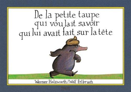 De La Petite Taupe Qui Voulait Savoir Qui Lui Avait Fait Sur La Tête French Edition