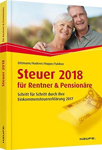 Steuer 2018 für Rentner und Pensionäre: Schritt für Schritt durch Ihre Steuererklärung (Haufe Steuerratgeber) Taschenbuch – 19. Oktober 2017 Willi Dittmann Dieter Haderer Rüdiger Happe Ulrike Fuldner