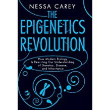 The Epigenetics Revolution: How Modern Biology Is Rewriting Our Understanding of Genetics, Disease, and Inheritance (NONE)