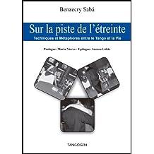 Sur la piste de l'étreinte - Techniques et Métaphores entre le Tango et la Vie (French Edition)