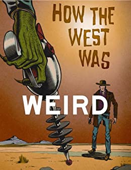 How the West Was Weird by [Deja, Thomas, Ferguson, Derrick, Kte'pi, Bill, Jenkins, Joel, McGee, Mike, Mileham, Ian, Reynolds, Joshua, Reese, Barry, Taylor, Ian]