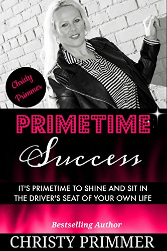 Primetime Success: It's Primetime to Sit in the Driver's Seat of your Own Life