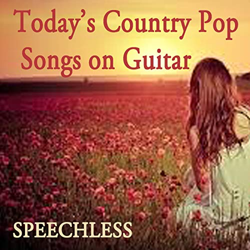 Today's Country Pop Songs on Guitar: Speechless (Music Pop Love Country)