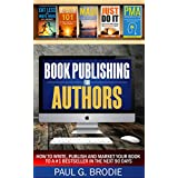 Book Publishing for Authors: How to write, publish and market your book to a #1 bestseller in the next 90 days (Paul G. Brodie Publishing Series Book 2)