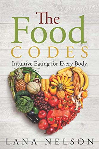 The Food Codes: Intuitive eating for every body by Lana Nelson
