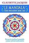 Le mandala : une rencontre avec soi par Jacques