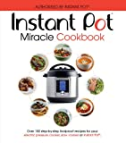 The Instant Pot Miracle Cookbook: Over 150 step-by-step foolproof recipes for your electric pressure cooker, slow cooker or Instant Pot®. Fully authorised. (Cookery)