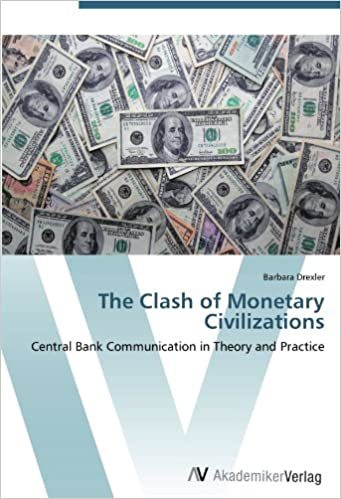 Book The Clash of Monetary Civilizations: Central Bank Communication in Theory and Practice