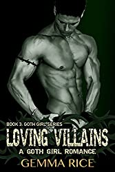 Loving Villains (Goth Girl Book 3)