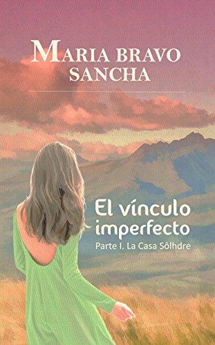 Descargar Libro El Vínculo Imperfecto: Parte I: La Casa Sôlhdre María Bravo Sancha