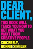 #7: Dear Client: This Book Will Teach You How to Get What You Want from Creative People