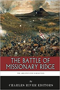 Book The Greatest Civil War Battles: The Battle of Missionary Ridge by Charles River Editors (2013-09-08)