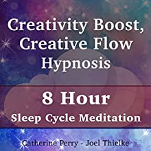 Creativity Boost, Creative Flow Hypnosis: 8 Hour Sleep Cycle Meditation Speech by Joel Thielke, Catherine Perry Narrated by Catherine Perry