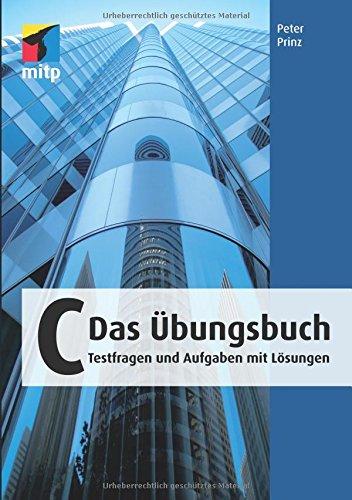 C - Das Übungsbuch: Testfragen und Aufgaben mit Lösungen (mitp Professional) Taschenbuch – 20. Dezember 2010 Peter Prinz mitp-Verlag 3826690419 Programmiersprachen