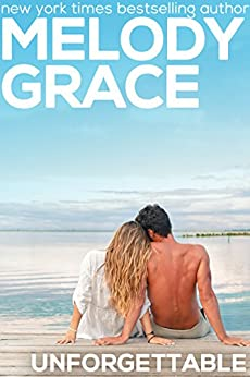 Unforgettable (A Beachwood Bay Love Story Book 13) by [Grace, Melody]