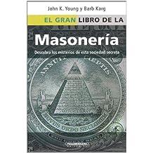 El Gran Libro de la Masoneria: Desentrane los Misterios de Esta Antigua y Misteriosa Sociedad