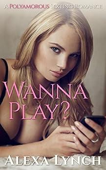 Wanna Play?: A Polyamorous Sexting Romance by [Lynch, Alexa]