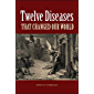 Twelve Diseases that Changed Our World: Diseases that Changed Our World and the Lessons They Teach (ASM Books Book 60)