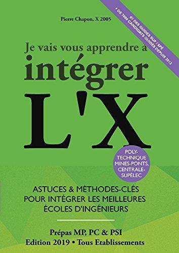 [EBOOK] Je Vais Vous Apprendre à Intégrer L'X - EDITION 2014 - Astuces et Méthodes-Clés pour Intégrer l D.O.C