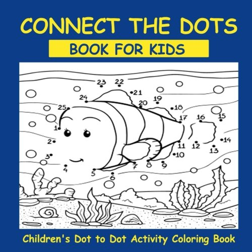 Connect The Dots Book For Kids: Children's Dot to Dot Activity Coloring Book(Dot to dot coloring book for kids ages 2-4 4-8)