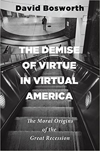 The demise of virtue in virtual america the moral origins of the the demise of virtue in virtual america the moral origins of the great recession kindle edition by david bosworth religion spirituality kindle ebooks fandeluxe Image collections