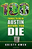 100 Things to Do in Austin Before You Die (100 Things to Do In... Before You Die)