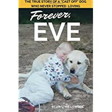 "Forever, Eve: The True Story of a ""Cast Off"" Dog Who Never Stopped Loving"
