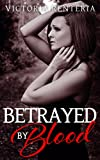 Betrayed By Blood (The Betrayed Series Book 1)
