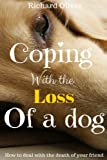 Coping With The Loss Of A Dog: How To Deal With The