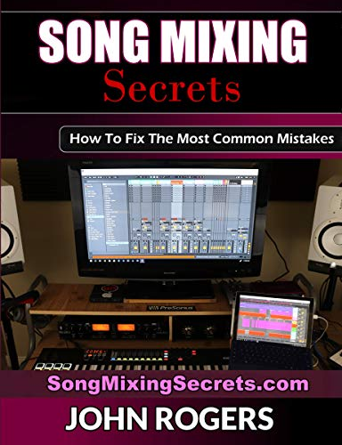 Pdf eBooks Song Mixing Secrets: How To Fix The Most Common Mistakes (Home Recording Studio, Audio Engineering, Music Production Secrets Series: Book 2)