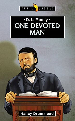 D L Moody: One Devoted Man
