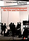Produktionsmanagement für Film und Fernsehen (Praxis Film)