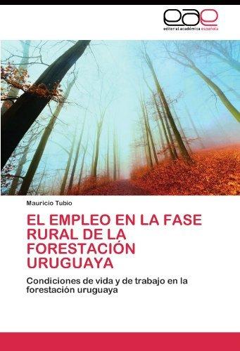 EL EMPLEO EN LA FASE RURAL DE LA FORESTACIÓN URUGUAYA: Condiciones de vida y de trabajo en la forestación uruguaya (Spanish Edition) [Paperback] [2011] (Author) Mauricio Tubio
