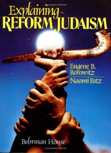 Explaining Reform Judaism - Eugene Borowitz; Naomi Patz